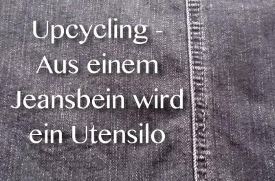 Upcycling - Aus einem Jeansbein wird ein Utensilo