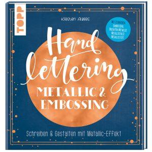 Handlettering Metallic und Embossing, Frechverlag, Topp Kreativ, Lettering mit Metalliceffekt, Anleitungen und Ideen, Kirsten Albers
