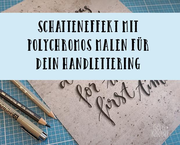 Faux Calligraphy |Pigma Micron Stifte| Handlettering| Schatteneffekt mit Polychromos|Ideen für Hand Lettering|Gelbkariert Blog